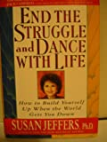 End the Struggle and Dance With Life: How to Build Yourself Up When the World Gets You Down (0312139675) by Jeffers, Susan