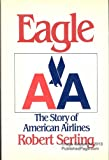 Robert J. Serling Eagle: The Story of American Airlines