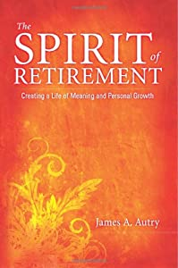 The Spirit of Retirement: Creating a Life of Meaning and Personal Growth by Smyth & Helwys Publishing, Incorporated