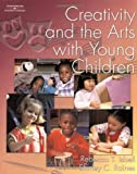 Creativity and the Arts with Young Children (0766820335) by Rebeca T. Isbell
