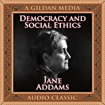 Democracy and Social Ethics | Jane Addams