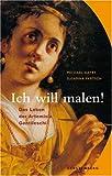 Ich will malen!: Das Leben der Artemisia Gentileschi - Michael Hatry, Susanna Partsch