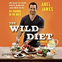 The Wild Diet: Get Back to Your Roots, Burn Fat, and Drop Up to 20 Pounds in 40 Days (       UNABRIDGED) by Abel James Narrated by Abel James