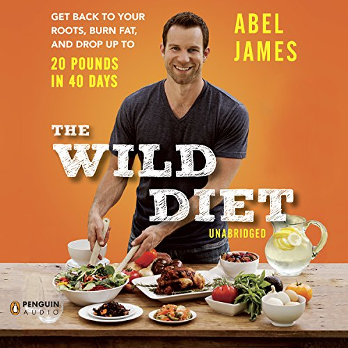 Download The Wild Diet: Get Back to Your Roots, Burn Fat, and Drop Up to 20 Pounds in 40 Days