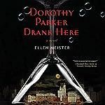 Dorothy Parker Drank Here | Ellen Meister