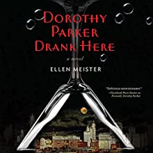 Dorothy Parker Drank Here (       UNABRIDGED) by Ellen Meister Narrated by Donna Postel