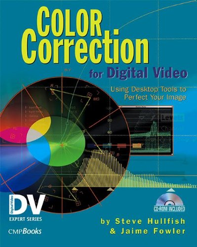 Color Correction for Digital Video: Using Desktop Tools to Perfect Your Image (DV Expert Series)