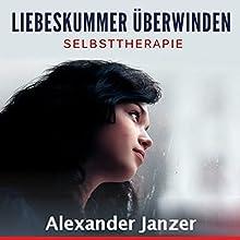 Liebeskummer überwinden: Selbsttherapie Hörbuch von Alexander Janzer Gesprochen von: Kathrin Kana