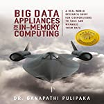 Big Data Appliances for In-Memory Computing: A Real-World Research Guide for Corporations to Tame and Wrangle Their Data | Dr. Ganapathi Pulipaka