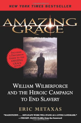Amazing Grace  William Wilberforce and the Heroic Campaign to End Slavery, Eric Metaxas