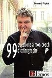 echange, troc Bernard Fripiat - 99 Questions à mon coach d'orthographe ! : Ca restera entre nous !