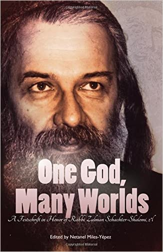 One God, Many Worlds: Teachings of a Renewed Hasidism: A Festschrift in Honor of  Rabbi Zalman Schachter-Shalomi, z?l