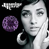 Blues Ain't Nothing But A Good Woman Gone Bad Jasmine Kara