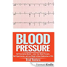 Blood Pressure: No Prescription Needed - Lower Your Blood Pressure, Halt Hypertension, and Lose Weight without Medication or Pills (How to Lower Your Blood ... Reversal Guide) (English Edition)