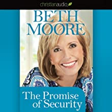The Promise of Security (       UNABRIDGED) by Beth Moore Narrated by Beth Moore
