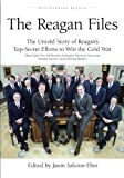 The Reagan Files: The Untold Story of Reagan's Top-Secret Efforts to Win the Cold War (Based on Recently Declassified Letters and National Security Council Meeting Minutes)