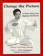 Change the Picture: A Xuan Ming Dao Qigong…