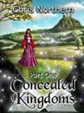 Concealed Kingdoms: Part One (Concealed Kingdoms: The Serial Book 1)