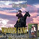 Wooden Guns (       UNABRIDGED) by Max Brand Narrated by J. P. O'Shaughnessy