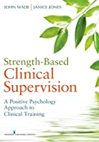 Strength-Based Clinical Supervision: A Positive Psychology Approach to Clinical Training