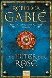 Die Hüter der Rose: Historischer Roman