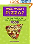 Who Wants Pizza?: The Kids' Guide to...