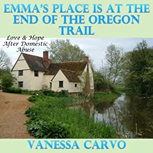 Emma's Place is at the End of the Oregon Trail: Love & Hope After Domestic Abuse | [Vanessa Carvo]