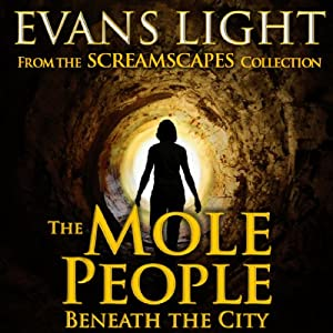 The Mole People Beneath the City | [Evans Light]