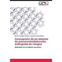 Concepción de un sistema de prevención/detección anticipada de riesgos: Aplicación en un ingenio azucarero
