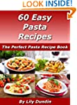 60 Easy Pasta Recipes: The Perfect Pa...