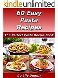 60 Easy Pasta Recipes: The Perfect Pasta Recipe Book (Easy Recipes Collection 4)