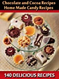 img - for Chocolate and Cocoa Recipes and Home Made Candy Recipes (140 Delicious Recipes) - Illustrated pictures and Annotated the History of Chocolate in America and Europe with Health Benefits of Chocolate book / textbook / text book