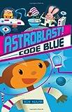 Code Blue (Astroblast!)