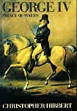 George IV: Prince of Wales, 1762-1811 (A Cass Canfield book) (0060118849) by Hibbert, Christopher