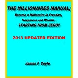 THE MILLIONAIRES MANUAL:Become a millionaire in freedom, happiness and wealth, STARTING FROM ZERO!