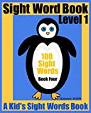 Sight Word Book Level 1: 100 Sight Words Book Four (A Kids Sight Words Book)