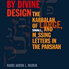 By Divine Design: The Kabbalah of Large, Small, and Missing Letters in the Parshah Hörbuch von Rabbi Aaron L. Raskin Gesprochen von: Shlomo Zacks