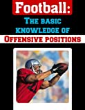 Football: The Basic Knowledge of Offensive Positions