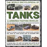 The World Encyclopedia of Tanks & Armoured Fighting Vehicles: An Illustrated History Of The World's Most Important...