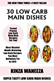 BEST 30 Low Carb Main Dish Recipes: Most-Wanted And Mouth-Watering Low Carb Recipes You Must Definitely Try In 2013