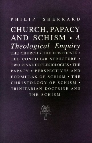 Church, Papacy, and Schism: A Theological Enquiry, Philip Sherrard