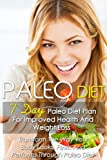 Paleo Diet: 7 Day Paleo Diet Plan For Improved Health And Weight Loss-Transform The Way Your Body Looks, Feels And Performs Through Paleo Diet (Paleo Diet, ... Paleo Diet Recipes, Paleo Diet Book 6)