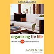 Organizing for Life: Declutter Your Mind to Declutter Your World | [Sandra Felton]