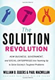 The Solution Revolution: How Business, Government, and Social Enterprises Are Teaming Up to Solve Societys Toughest Problems