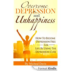 Overcome Depression And Unhappiness: How To Become Depression Free For Life By Using The Depression Cure (Depression, Unhappiness Book 1) (English Edition)