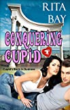 Conquering Cupid (Cupids Back In Business Book 1)