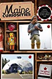 Maine Curiosities: Quirky Characters, Roadside Oddities, And Other Offbeat Stuff (Curiosities Series)