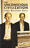 The unconscious civilization (Massey lectures series) (0887845762) by John Ralston Saul