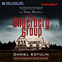 The True Story of the Bilderberg Group (       UNABRIDGED) by Daniel Estulin Narrated by Peter Ganim
