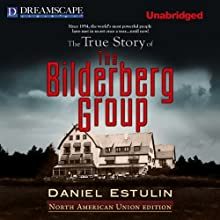 The True Story of the Bilderberg Group Audiobook by Daniel Estulin Narrated by Peter Ganim